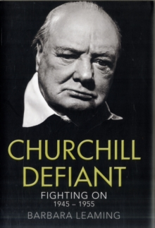 Churchill Defiant : Fighting on 1945 - 1955, Hardback