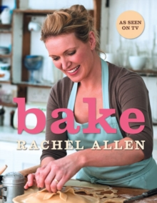 Bake : From Cookies to Casseroles, Fresh from the Oven, Hardback