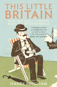 This Little Britain : How One Small Country Changed the Modern World, Paperback