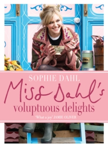 Miss Dahl's Voluptuous Delights : The Art of Eating a Little of What You Fancy, Hardback
