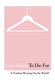 To Die for : Is Fashion Wearing Out the World?, Paperback Book