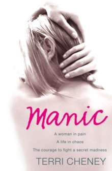Manic : A Woman in Pain. A Life in Chaos. The Courage to Fight a Secret Madness., Paperback Book