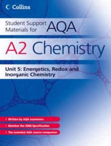 Student Support Materials for AQA : Energetics, Redox and Inorganic Chemistry A2 Chemistry Unit 5: Energetics, Redox and Inorganic Chemistry, Paperback Book