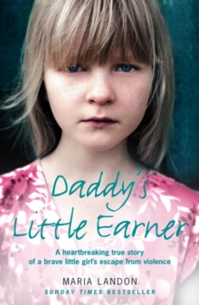 Daddy's Little Earner : A Heartbreaking True Story of a Brave Little Girl's Escape from Violence, Paperback