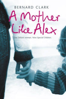 A Mother Like Alex : One Defiant Woman. Nine Special Children., Paperback