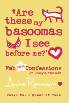 Are These My Basoomas I See Before Me? : Fab Final Confessions of Georgia Nicolson, Paperback