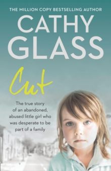 Cut : The True Story of an Abandoned, Abused Little Girl Who Was Desperate to be Part of a Family, Paperback Book