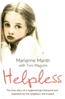 Helpless : The True Story of a Neglected Girl Betrayed and Exploited by the Neighbour She Trusted, Paperback