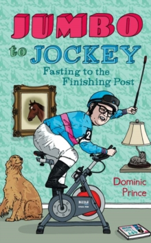 Jumbo to Jockey : One Midlife Crisis, a Horse, and the Diet of a Lifetime, Paperback Book