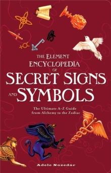 The Element Encyclopedia of Secret Signs and Symbols : The Ultimate A-Z Guide from Alchemy to the Zodiac, Paperback
