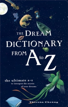 The Dream Dictionary from A to Z : The Ultimate A-Z to Interpret the Secrets of Your Dreams, Paperback Book