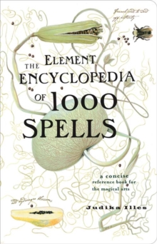 The Element Encyclopedia of 1000 Spells : A Concise Reference Book for the Magical Arts, Paperback
