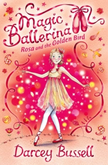Rosa and the Golden Bird (Magic Ballerina, Book 8), Paperback