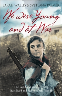 We Were Young and at War : The First-hand Story of Young Lives Lived and Lost in World War II, Paperback