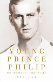Young Prince Philip : His Turbulent Early Life, Hardback
