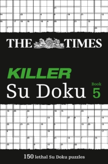 The Times Killer Su Doku : 150 Lethal Su Doku Puzzles Bk. 5, Paperback