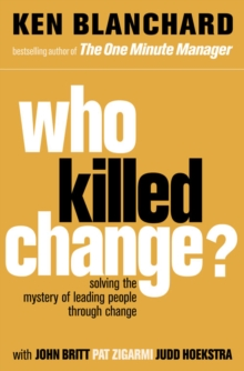 Who Killed Change? : Solving the Mystery of Leading People Through Change, Paperback
