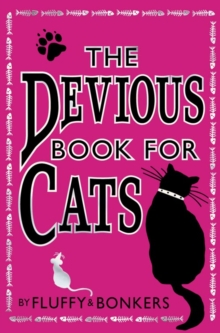 The Devious Book for Cats : Cats Have Nine Lives. Shouldn't They be Lived to the Fullest?, Paperback Book