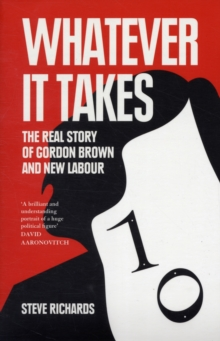 Whatever it Takes: The Real Story of Gordon Brown and New Labour, Paperback Book