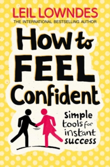 How to Feel Confident : Simple Tools for Instant Success, Paperback