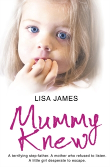 Mummy Knew : A Terrifying Step-father. A Mother Who Refused to Listen. A Little Girl Desperate to Escape., Paperback