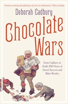 Chocolate Wars : From Cadbury to Kraft: 200 Years of Sweet Success and Bitter Rivalry, Paperback