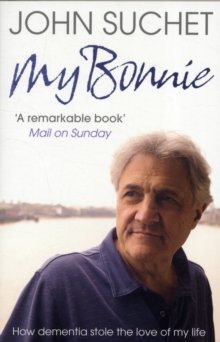 My Bonnie : How Dementia Stole the Love of My Life, Paperback