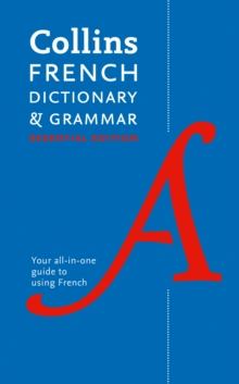 Collins French Dictionary and Grammar: Essential Edition : 60,000 Translations Plus Grammar Tips for Everyday Use, Paperback