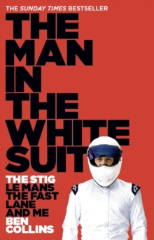 The Man in the White Suit : The Stig, Le Mans, the Fast Lane and Me, Paperback
