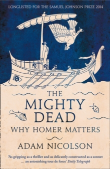 The Mighty Dead : Why Homer Matters, Paperback