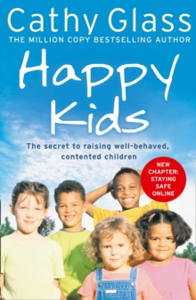 Happy Kids : The Secrets to Raising Well-Behaved, Contented Children, Paperback Book