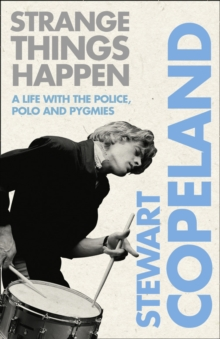 "Strange Things Happen : A Life with the ""Police"", Polo and Pygmies, Paperback"