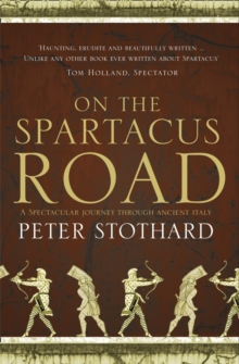 On the Spartacus Road : A Spectacular Journey Through Ancient Italy, Paperback Book