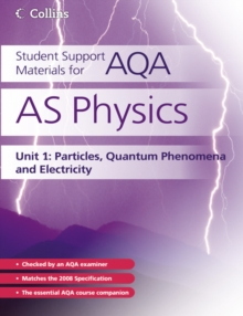 Student Support Materials for AQA : AS Physics Unit 1: Particles, Quantum Phenomena and Electricity, Paperback Book
