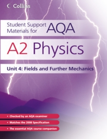 Student Support Materials for AQA : A2 Physics Unit 4: Fields and Further Mechanics, Paperback