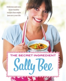 The Secret Ingredient : Delicious, Easy Recipes Which Might Just Save Your Life, Paperback