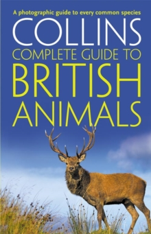 Collins Complete Guide : Collins Complete British Animals: A Photographic Guide to Every Common Species, Paperback