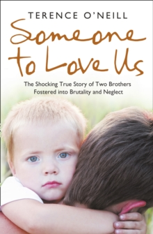 Someone to Love Us : The Shocking True Story of Two Brothers Fostered into Brutality and Neglect, Paperback
