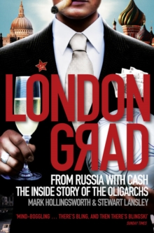 Londongrad : From Russia with Cash; the Inside Story of the Oligarchs, Paperback
