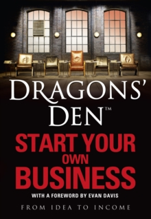 Dragons' Den: Start Your Own Business : From Idea to Income, Paperback
