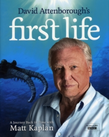 David Attenborough's First Life: A Journey Back in Time with Matt Kaplan, Hardback Book