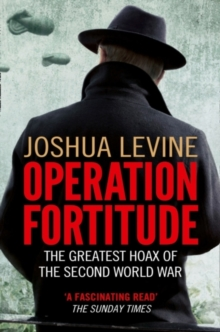 Operation Fortitude : The Greatest Hoax of the Second World War, Paperback