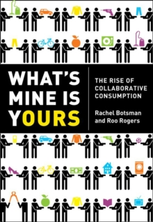 What's Mine is Yours : How Collaborative Consumption is Changing the Way We Live, Paperback