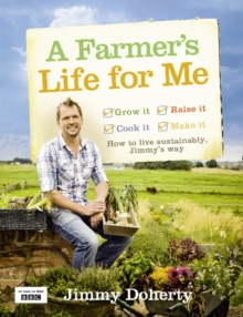 A Farmer's Life for Me : How to Live Sustainably, Jimmy's Way, Hardback Book
