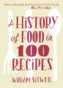 A History of Food in 100 Recipes, Hardback