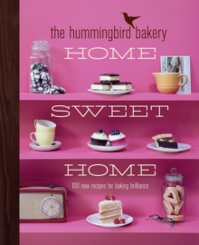 The Hummingbird Bakery Home Sweet Home : 100 New Recipes for Baking Brilliance, Hardback