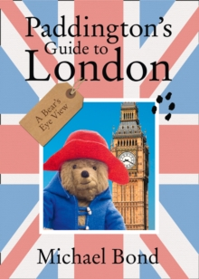 Paddington's Guide to London : A Bear's Eye View, Paperback Book