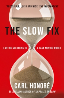 The Slow Fix : Lasting Solutions in a Fast-Moving World, Paperback Book