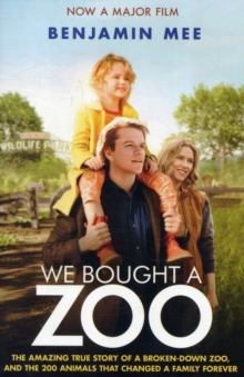 We Bought a Zoo (Film Tie-in) : the Amazing True Story of a Broken-down Zoo, and the 200 Animals That Changed a Family Forever, Paperback Book