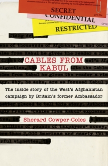 Cables From Kabul: The Inside Story Of The Wests Afghanistan Campaign, Hardback Book